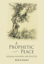 A Prophetic Peace : Judaism, Religion, and Politics by Alick Isaacs (2011,...