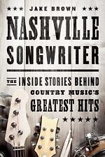Nashville Songwriter: The Inside Stories Behind Country Music?s Greatest Hits, B