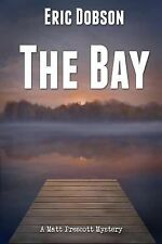 Matt Prescott Mysteries Ser.: The Bay : A Matt Prescott Mystery by Eric...