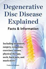 Degenerative Disc Disease Explained : Facts and Information by Frederick...