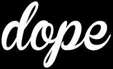 Dope Script Sticker Decal Vinyl JDM Euro Drift Lowered illest Fatlace ballin