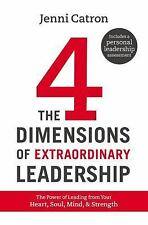 The 4 Dimensions of Extraordinary Leadership : The Power of Leading from Your He