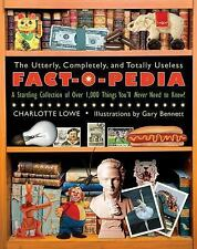 The Utterly, Completely, and Totally Useless Fact-o-pedia By Lowe, Charlotte/...