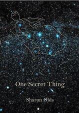 One Secret Thing by Olds, Sharon