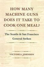 How Many Machine Guns Does It Take to Cook One Meal?: The Seattle and San Franci