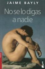 Novela (Booket Numbered): No Se lo Digas a Nadie by Jaime Bayly (2006,...