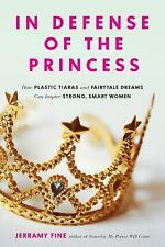 In Defense of the Princess: How Plastic Tiaras and Fairytale Dreams Can Inspire