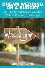 Dream Wedding on a Budget : Top Tips to Your Dream Wedding Without Breaking...