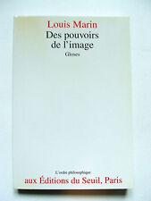 LOUIS MARIN : DES POUVOIRS DE L'IMAGE, GLOSES / SEUIL / PHILOSOPHIQUE / 1993