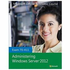 Exam 70-411 Administering Windows Server 2012, Microsoft Official Academic Cours