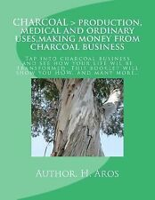 Charcoal Production, Medical and Ordinary Uses, Making Money from Charcoal...
