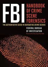 FBI Handbook of Crime Scene Forensics : The Authoritative Guide to Navigating Cr