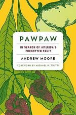 Pawpaw : In Search of America's Forgotten Fruit by Andrew Moore (2015,...