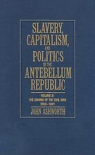 Slavery, Capitalism, and Politics in the Antebellum Republic Vol. 2 : The...