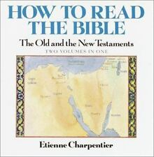 How to Read the Bible: The Old and New Testaments (2 Volumes in One) Charpentie