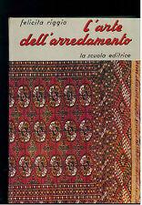 RIGGIO LORENZINI FELICITA L'ARTE DELL'ARREDAMENTO LA SCUOLA 1956 ANTIQUARIATO