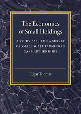 The Economics of Small Holdings : A Study Based on a Survey of Small Scale...
