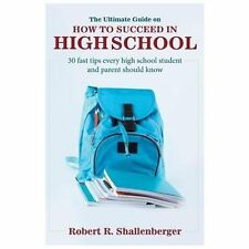 The Ultimate Guide on How to Succeed in High School : 30 Fast Tips Every High...
