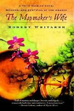 The Mapmaker's Wife: A True Tale of Love, Murder, and Survival in the Amazon, Wh
