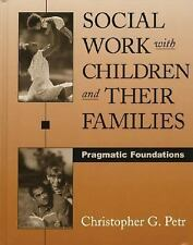 Social Work with Children and Their Families: Pragmatic Foundations Petr, Chris