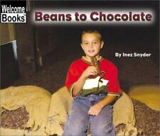Beans to Chocolate (Welcome Books: How Things Are Made) by Snyder, Inez