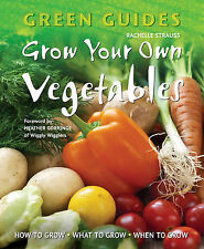 GREEN GUIDES GROW YOUR OWN VEGETABLES / RACHELLE STRAUSS 9781847866950