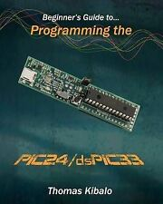 Beginner's Guide to Programming the Pic24/Dspic33: Using the Microstick and...