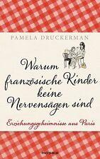 Warum französische Kinder keine Nervensägen sind von Pamela Druckerman (2013, G…