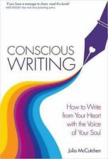 Conscious Writing : How to Write from Your Heart with the Voice of Your Soul...