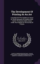 The Development of Printing As an Art : A Handbook of the Exhibiton in Honor...