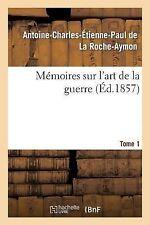 Memoires Sur l'Art de la Guerre. Tome 1 by De La Roche-Aymon-A-C-E-P (2013,...