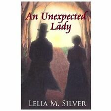 An Unexpected Lady by Lelia Silver (2012, Paperback)