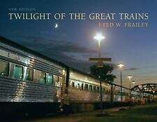 Twilight of the Great Trains, Expanded Edition by Fred W. Frailey Hardcover Book