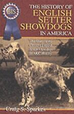 The History of English Setter Showdogs in America: The Story of the Greatest Eng