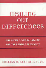Healing Our Differences: The Crisis of Global Health and the Politics-ExLibrary