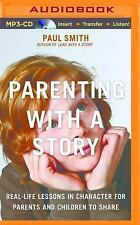 Parenting with a Story : Real-Life Lessons in Character for Parents and...