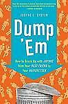 Dump 'Em : How to Break up with Anyone from Your Best Friend to Your...