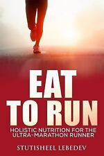 Eat to Run. Holistic Nutrition for the Ultra-Marathon Runner by Stutisheel...