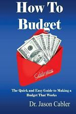 How to Budget- the Quick and Easy Guide to Making a Budget That Works by...