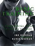 Basic Training : A Fundamental Guide to Fitness for Men by Jon Giswold (1999,...