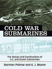 Cold War Submarines: The Design And Construction Of U.S. And Soviet Subarines, .
