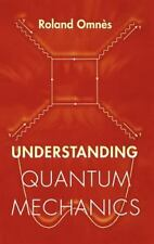 Understanding Quantum Mechanics by Roland Omnès (1999, Hardcover)