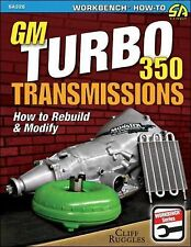 GM Turbo 350 Transmissions : How to Rebuild and Modify by Cliff Ruggles...