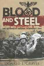 Blood and Steel: The Wehrmacht Archive, Normandy 1944, Graves, Donald E.