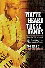You've Heard These Hands: From the Wall of Sound to the Wrecking Crew and Other