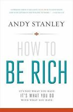 How to Be Rich: It's Not What You Have. It's What You Do With What You Have. by