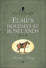 Elsie's Holiday at Roselands The Original Elsie Dinsmore Collection Original