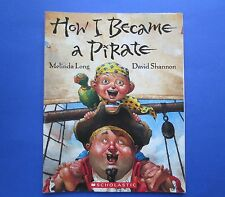 How I Became A Pirate by Melinda Long (2004, Paperback)