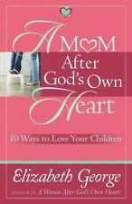 A Mom After God's Own Heart: 10 Ways to Love Your Children (George, Elizabeth (I