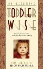 On Becoming Toddlerwise : From First Steps to Potty Training by Robert...